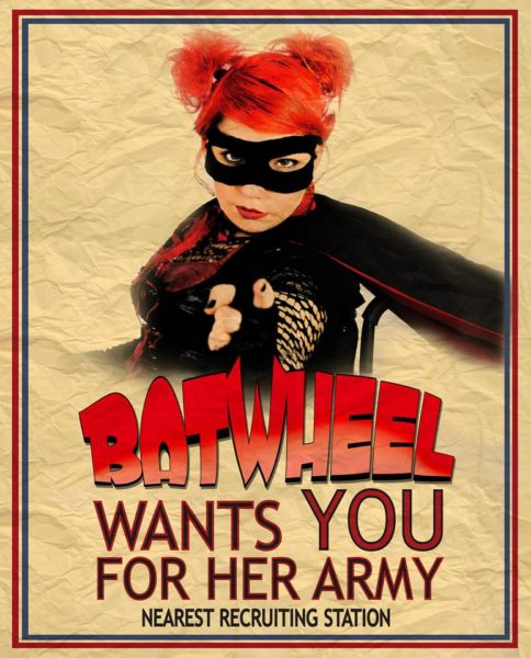 This picture is a poster from Maxime D.- Pomerleau's 2013 short film 'Batwheel'. In the picture Maxime is seated in her wheelchair wearing a black and red superhero costume, pointing at the reader with the words 'Batwheel wants you for her army, nearest recruting station' underneath